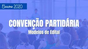 Modelos de Edital para Convenções Partidárias