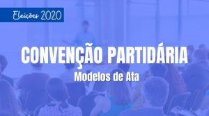 Modelos de Ata para Convenção Partidária