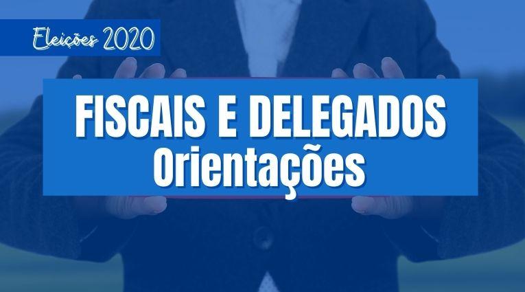 Orientações sobre fiscais e delegados para o dia das eleições